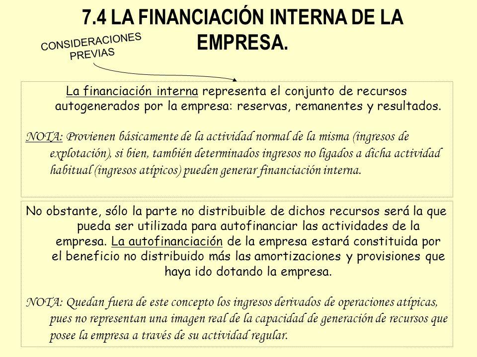 7.4 LA FINANCIACIÓN INTERNA DE LA EMPRESA. La financiación interna representa el conjunto de recursos autogenerados por la empresa: reservas, remanent