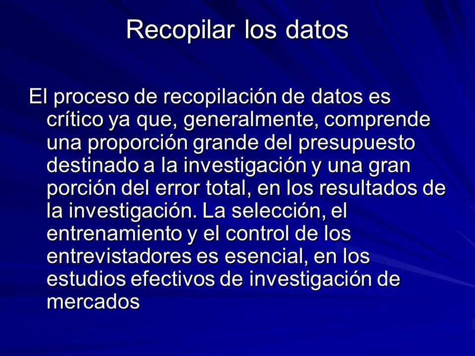 Recopilar los datos El proceso de recopilación de datos es crítico ya que, generalmente, comprende una proporción grande del presupuesto destinado a l