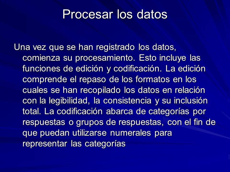 Procesar los datos Una vez que se han registrado los datos, comienza su procesamiento. Esto incluye las funciones de edición y codificación. La edició