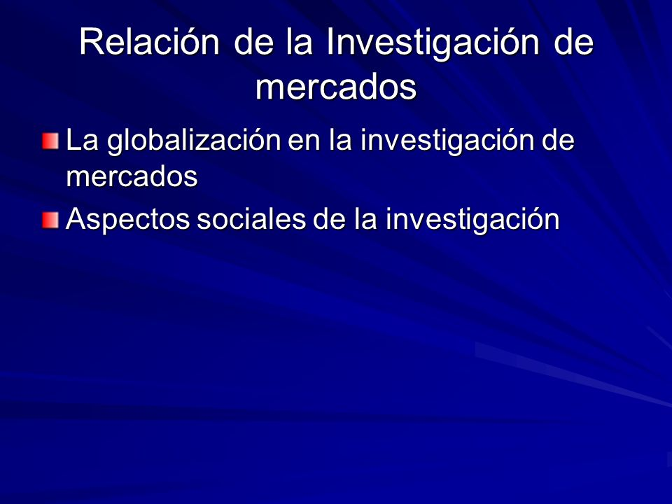 Relación de la Investigación de mercados La globalización en la investigación de mercados Aspectos sociales de la investigación
