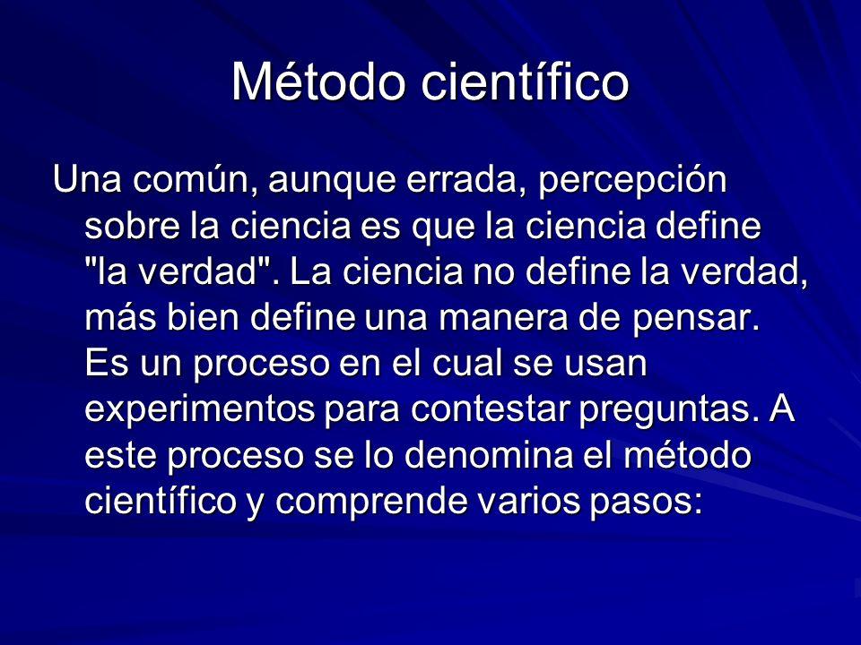 Método científico Una común, aunque errada, percepción sobre la ciencia es que la ciencia define