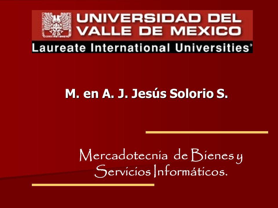 M. en A. J. Jesús Solorio S. Mercadotecnia de Bienes y Servicios Informáticos.