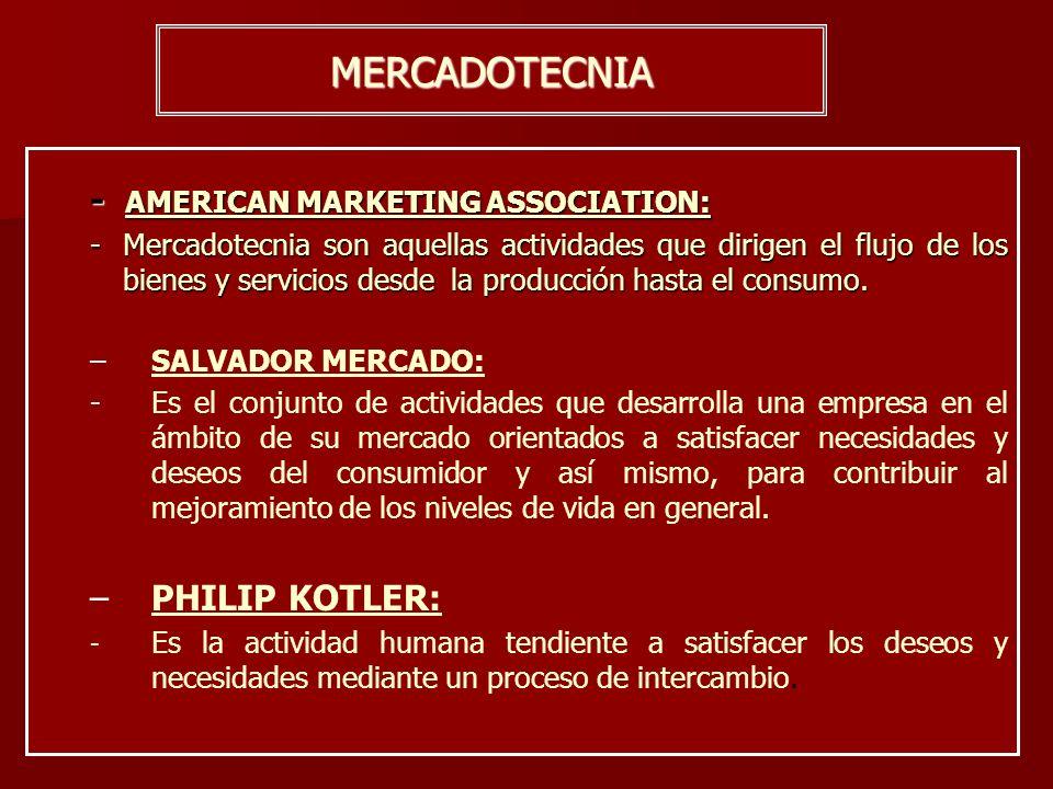 MERCADOTECNIA - AMERICAN MARKETING ASSOCIATION: - Mercadotecnia son aquellas actividades que dirigen el flujo de los bienes y servicios desde la produ