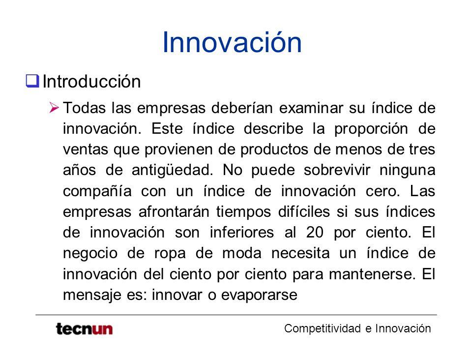 Competitividad e Innovación Innovación Introducción Todas las empresas deberían examinar su índice de innovación. Este índice describe la proporción d