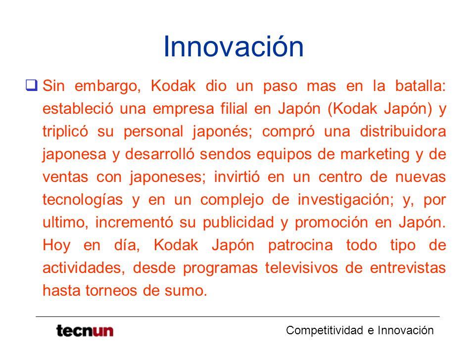 Competitividad e Innovación Innovación Sin embargo, Kodak dio un paso mas en la batalla: estableció una empresa filial en Japón (Kodak Japón) y tripli
