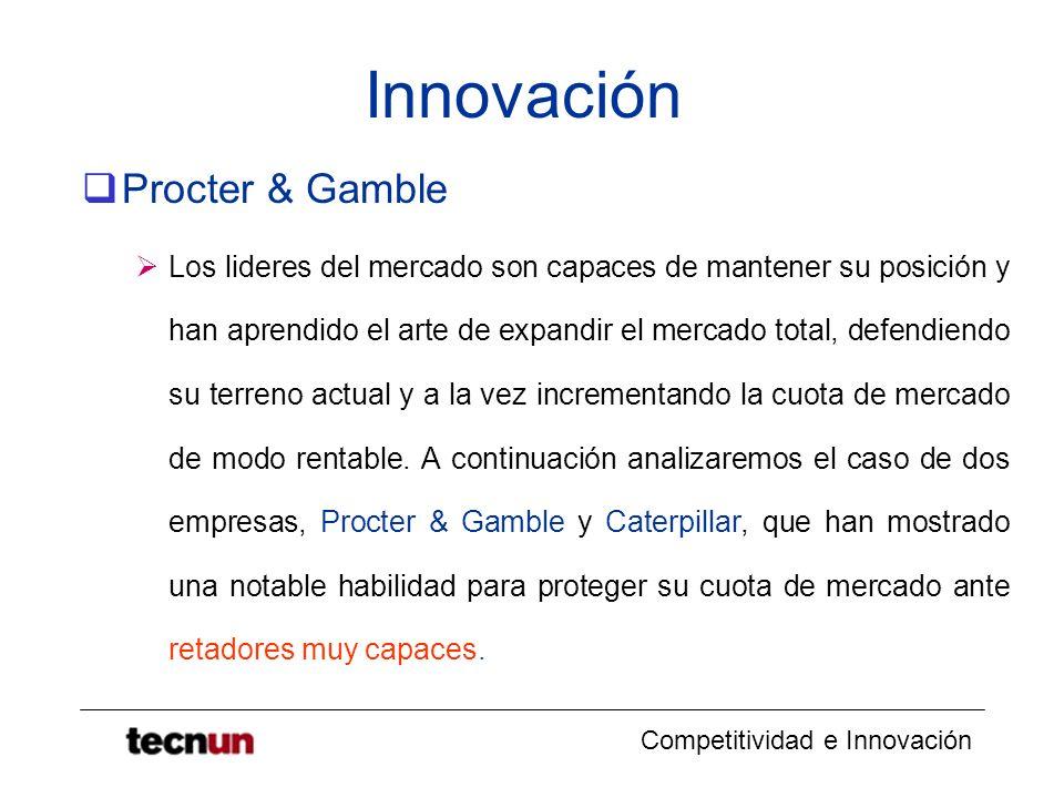 Competitividad e Innovación Innovación Procter & Gamble Los lideres del mercado son capaces de mantener su posición y han aprendido el arte de expandi