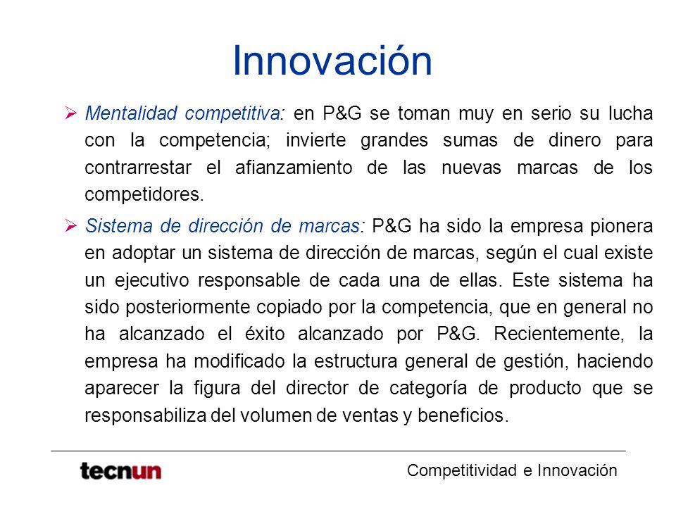 Competitividad e Innovación Innovación Mentalidad competitiva: en P&G se toman muy en serio su lucha con la competencia; invierte grandes sumas de din