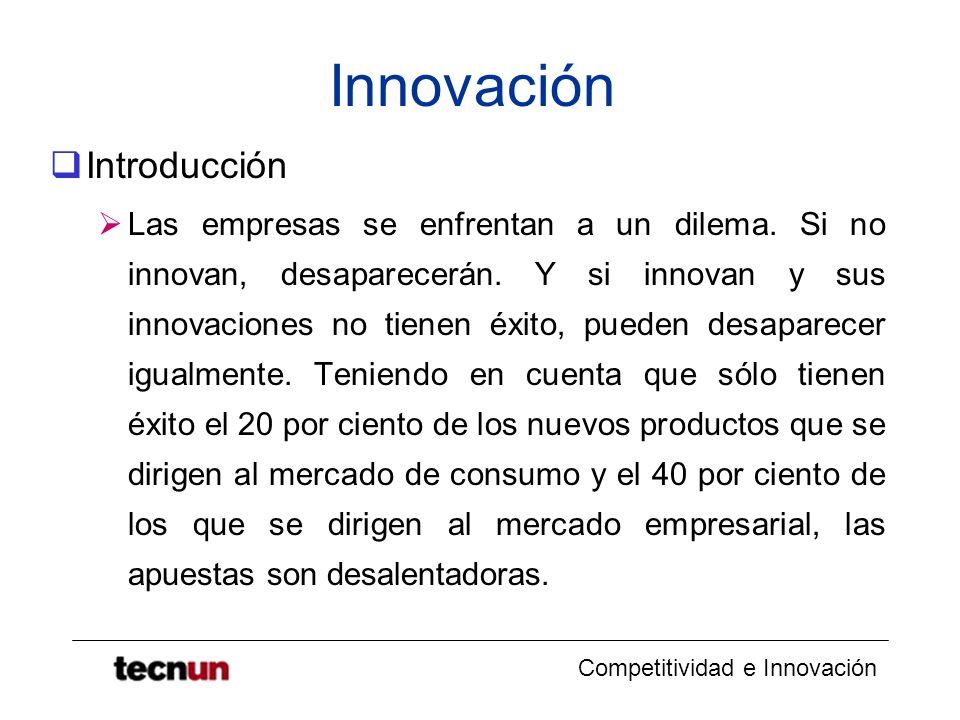 Competitividad e Innovación Innovación Introducción Las empresas se enfrentan a un dilema. Si no innovan, desaparecerán. Y si innovan y sus innovacion