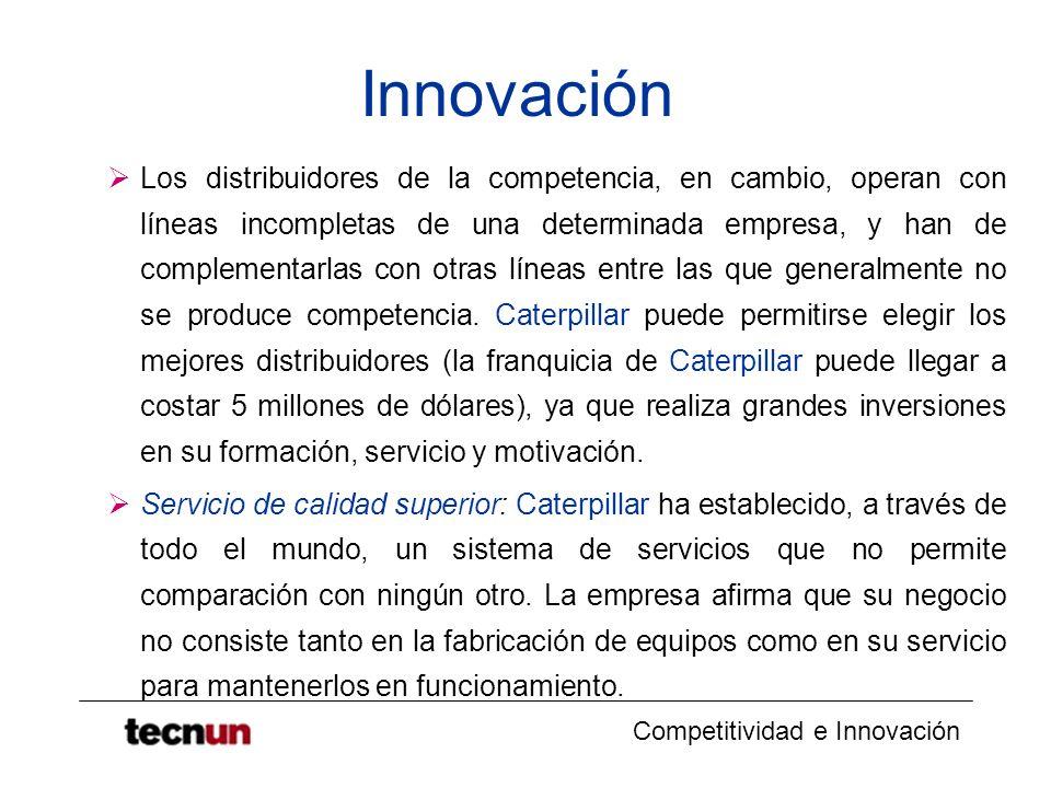 Competitividad e Innovación Innovación Los distribuidores de la competencia, en cambio, operan con líneas incompletas de una determinada empresa, y ha