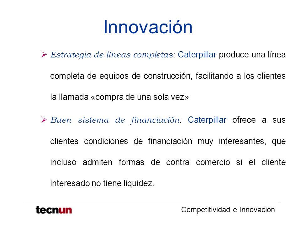 Competitividad e Innovación Innovación Estrategia de líneas completas: Caterpillar produce una línea completa de equipos de construcción, facilitando