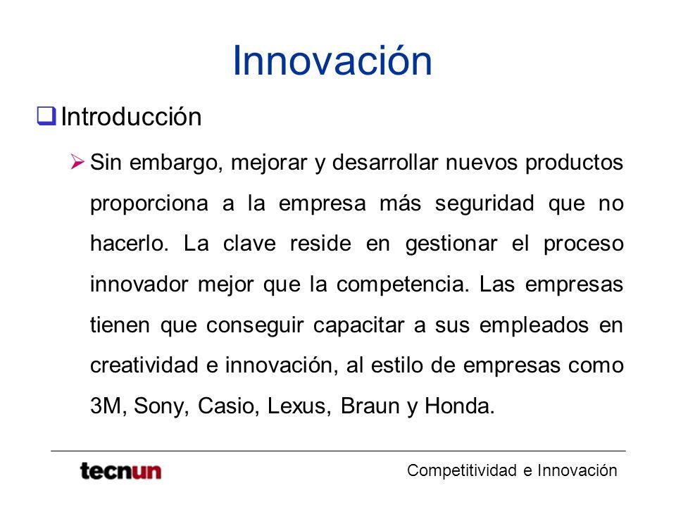 Competitividad e Innovación Innovación Introducción Sin embargo, mejorar y desarrollar nuevos productos proporciona a la empresa más seguridad que no