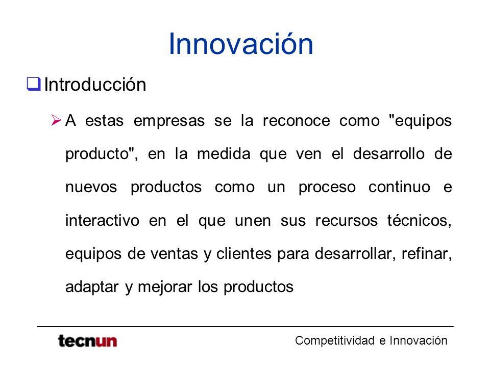 Competitividad e Innovación Innovación Introducción A estas empresas se la reconoce como