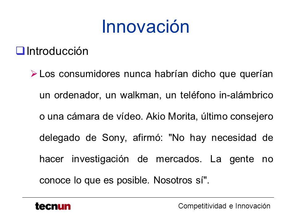 Competitividad e Innovación Innovación Introducción Los consumidores nunca habrían dicho que querían un ordenador, un walkman, un teléfono in-alámbric