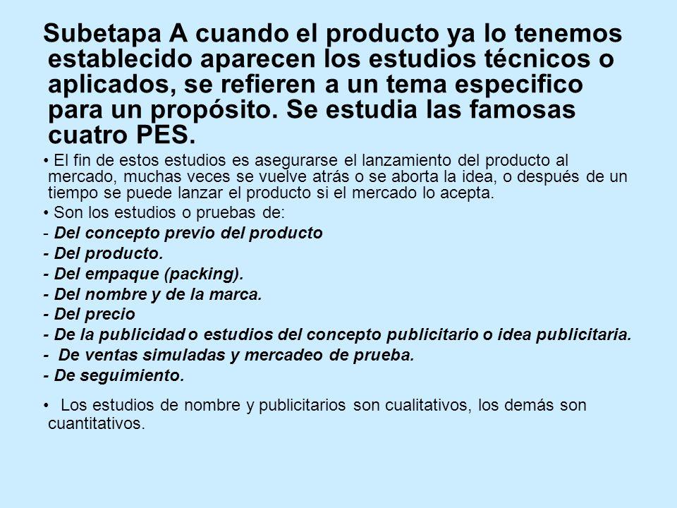 Subetapa A cuando el producto ya lo tenemos establecido aparecen los estudios técnicos o aplicados, se refieren a un tema especifico para un propósito.
