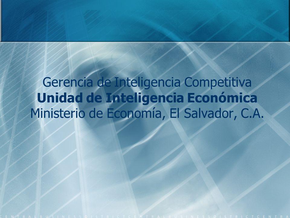 Gerencia de Inteligencia Competitiva Unidad de Inteligencia Económica Ministerio de Economía, El Salvador, C.A.