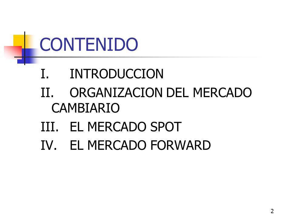 2 CONTENIDO I.INTRODUCCION II.ORGANIZACION DEL MERCADO CAMBIARIO III.EL MERCADO SPOT IV.EL MERCADO FORWARD