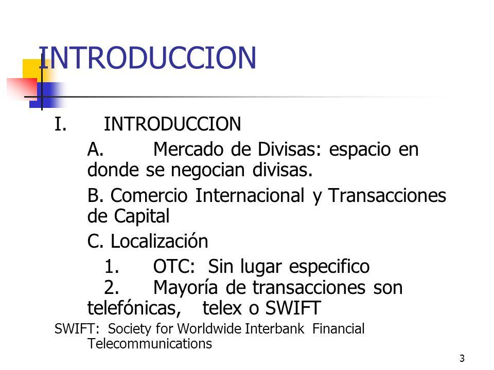 3 INTRODUCCION I.INTRODUCCION A.Mercado de Divisas: espacio en donde se negocian divisas. B. Comercio Internacional y Transacciones de Capital C. Loca