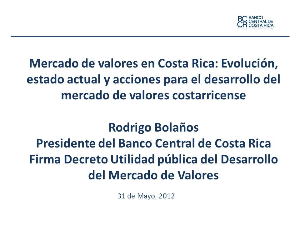 Mercado de valores en Costa Rica: Evolución, estado actual y acciones para el desarrollo del mercado de valores costarricense Rodrigo Bolaños Presiden