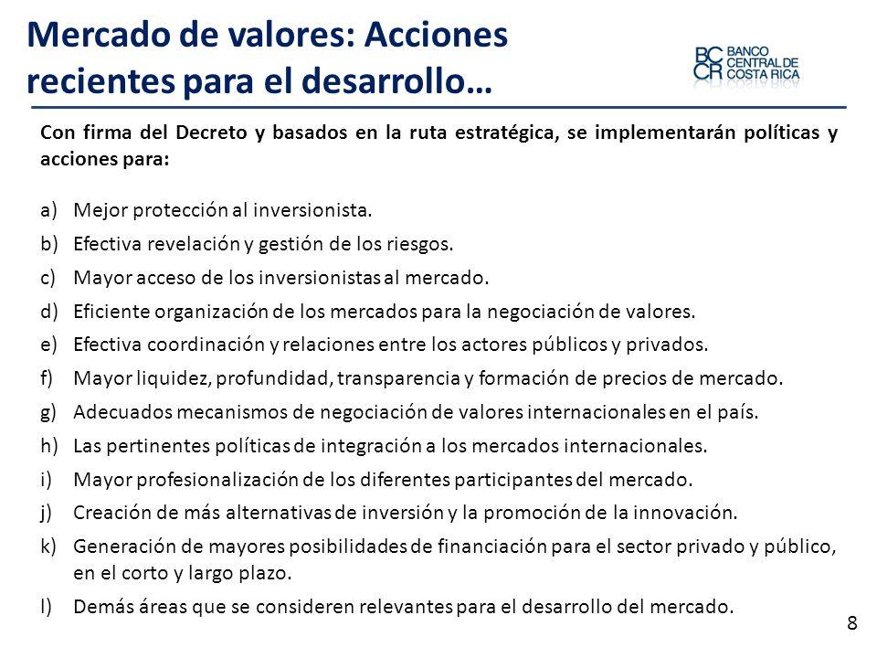 Mercado de valores: Acciones recientes para el desarrollo… 8 Con firma del Decreto y basados en la ruta estratégica, se implementarán políticas y acci