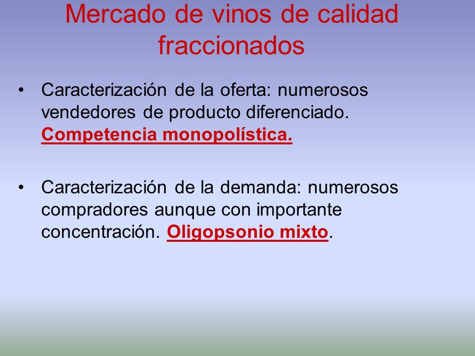 Mercado de vinos de calidad fraccionados Caracterización de la oferta: numerosos vendedores de producto diferenciado. Competencia monopolística. Carac