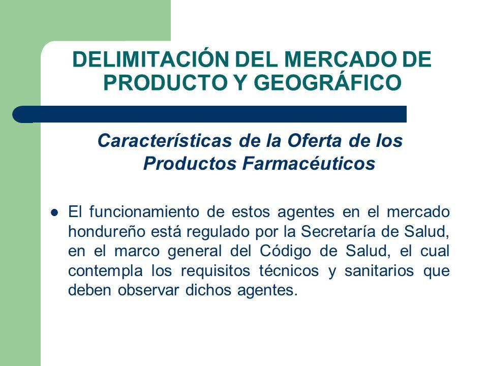 DELIMITACIÓN DEL MERCADO DE PRODUCTO Y GEOGRÁFICO Características de la Oferta de los Productos Farmacéuticos El funcionamiento de estos agentes en el