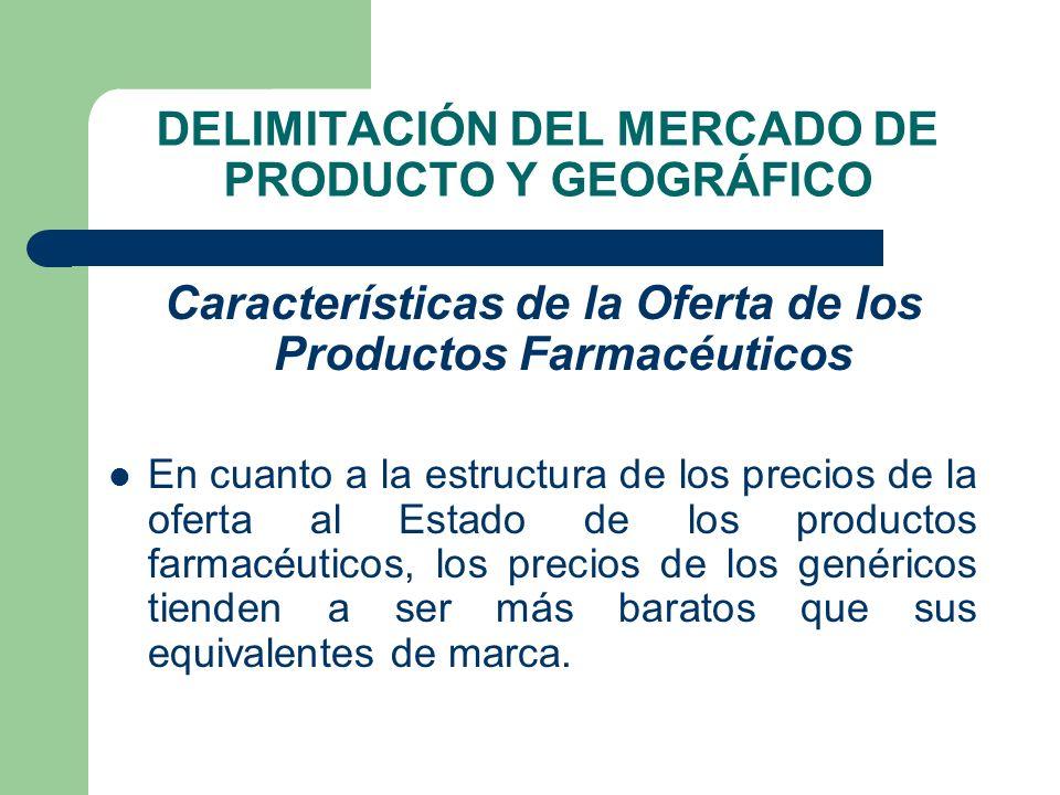 DELIMITACIÓN DEL MERCADO DE PRODUCTO Y GEOGRÁFICO Características de la Oferta de los Productos Farmacéuticos En cuanto a la estructura de los precios