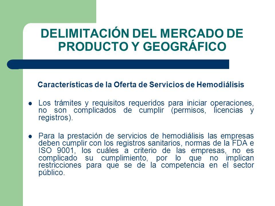 DELIMITACIÓN DEL MERCADO DE PRODUCTO Y GEOGRÁFICO Características de la Oferta de Servicios de Hemodiálisis Los trámites y requisitos requeridos para