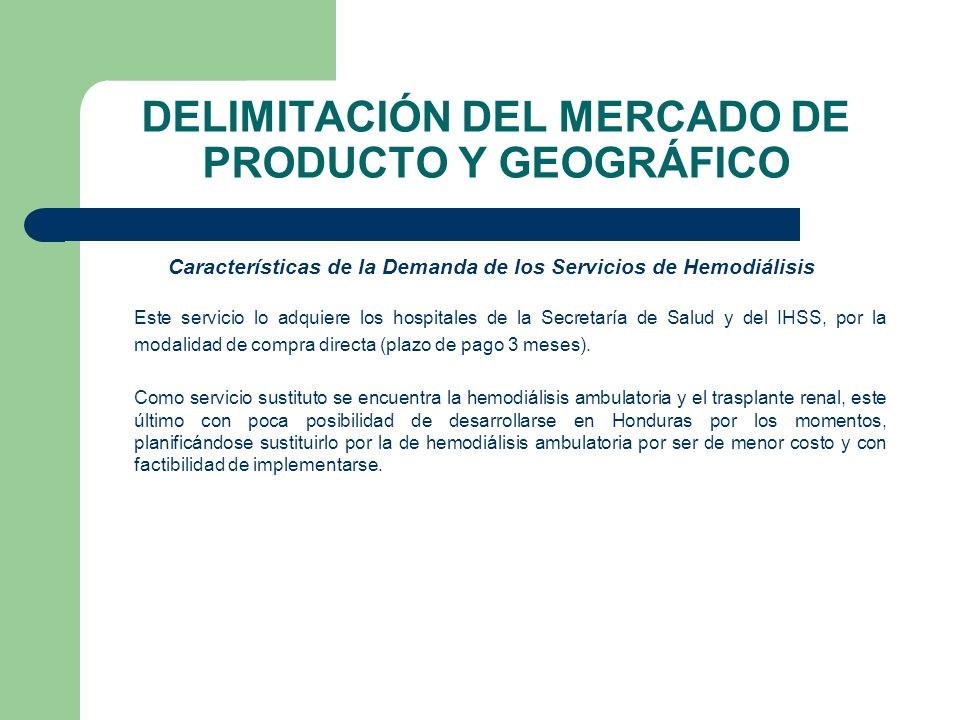 DELIMITACIÓN DEL MERCADO DE PRODUCTO Y GEOGRÁFICO Características de la Demanda de los Servicios de Hemodiálisis Este servicio lo adquiere los hospita