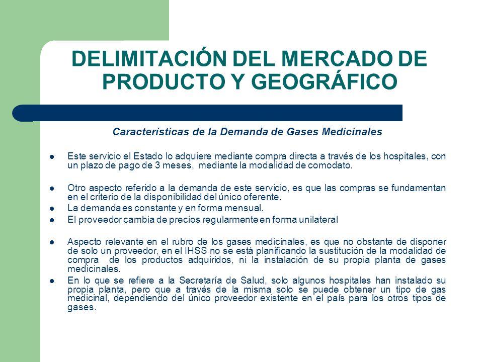 DELIMITACIÓN DEL MERCADO DE PRODUCTO Y GEOGRÁFICO Características de la Demanda de Gases Medicinales Este servicio el Estado lo adquiere mediante comp