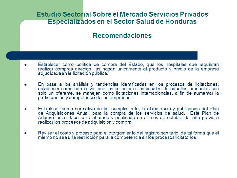 Estudio Sectorial Sobre el Mercado Servicios Privados Especializados en el Sector Salud de Honduras Recomendaciones Establecer como política de compra