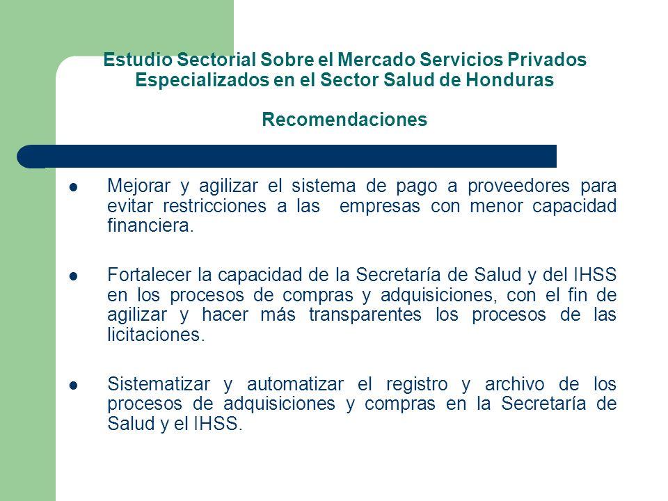 Estudio Sectorial Sobre el Mercado Servicios Privados Especializados en el Sector Salud de Honduras Recomendaciones Mejorar y agilizar el sistema de p