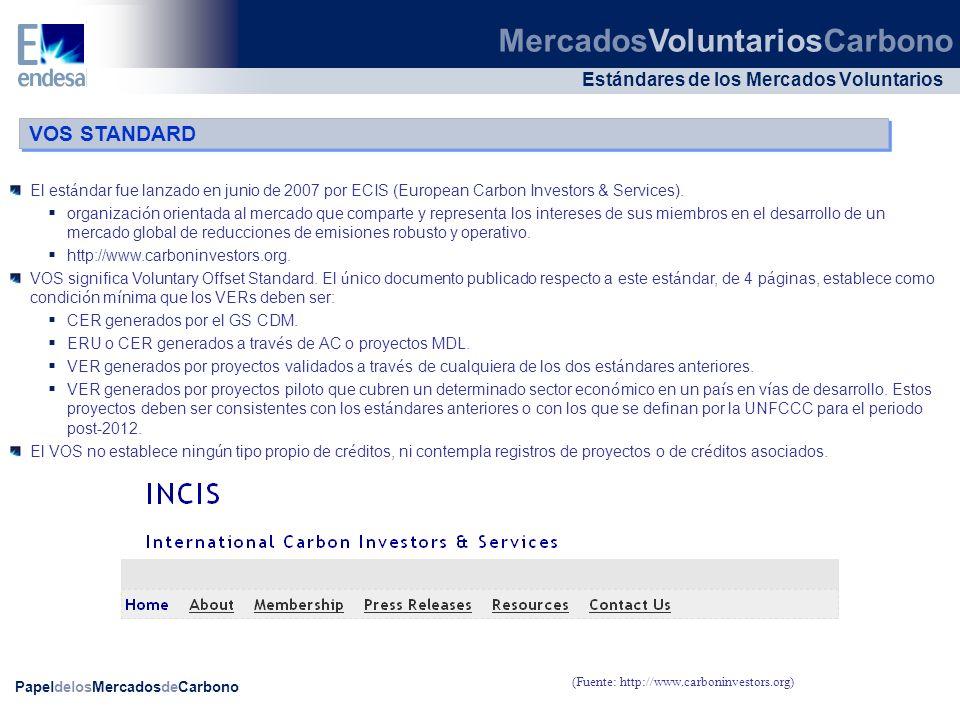 PapeldelosMercadosdeCarbono Estándares de los Mercados Voluntarios El est á ndar fue lanzado en junio de 2007 por ECIS (European Carbon Investors & Se