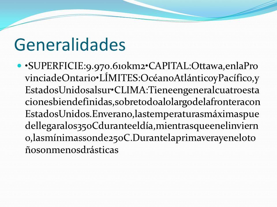 Generalidades SUPERFICIE:9.970.610km2CAPITAL:Ottawa,enlaPro vinciadeOntarioLÍMITES:OcéanoAtlánticoyPacífico,y EstadosUnidosalsurCLIMA:Tieneengeneralcu
