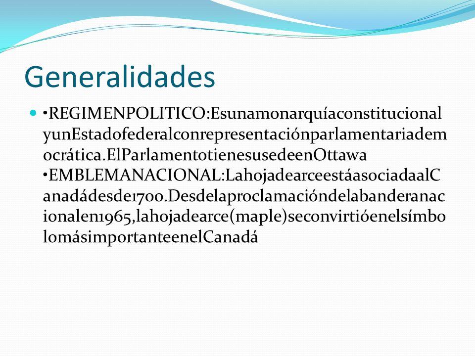 Generalidades REGIMENPOLITICO:Esunamonarquíaconstitucional yunEstadofederalconrepresentaciónparlamentariadem ocrática.ElParlamentotienesusedeenOttawa