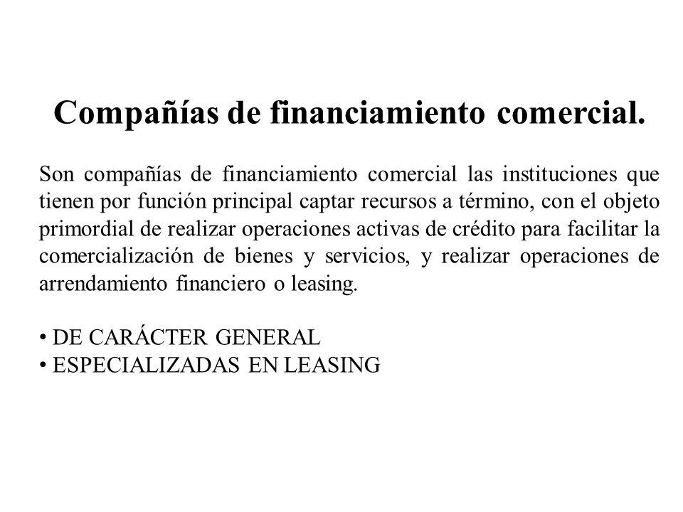Compañías de financiamiento comercial. Son compañías de financiamiento comercial las instituciones que tienen por función principal captar recursos a