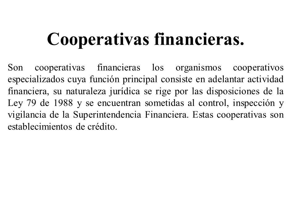 Cooperativas financieras. Son cooperativas financieras los organismos cooperativos especializados cuya función principal consiste en adelantar activid