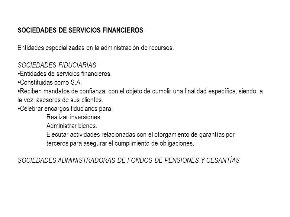 SOCIEDADES DE SERVICIOS FINANCIEROS Entidades especializadas en la administración de recursos. SOCIEDADES FIDUCIARIAS Entidades de servicios financier