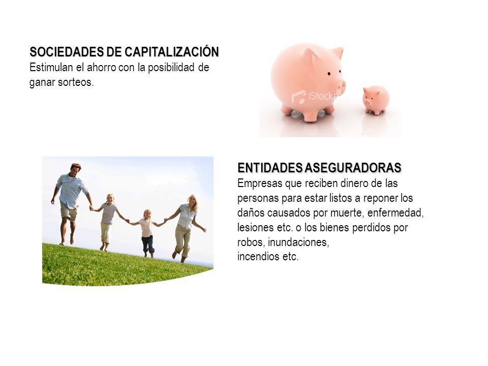 SOCIEDADES DE CAPITALIZACIÓN Estimulan el ahorro con la posibilidad de ganar sorteos. ENTIDADES ASEGURADORAS Empresas que reciben dinero de las person