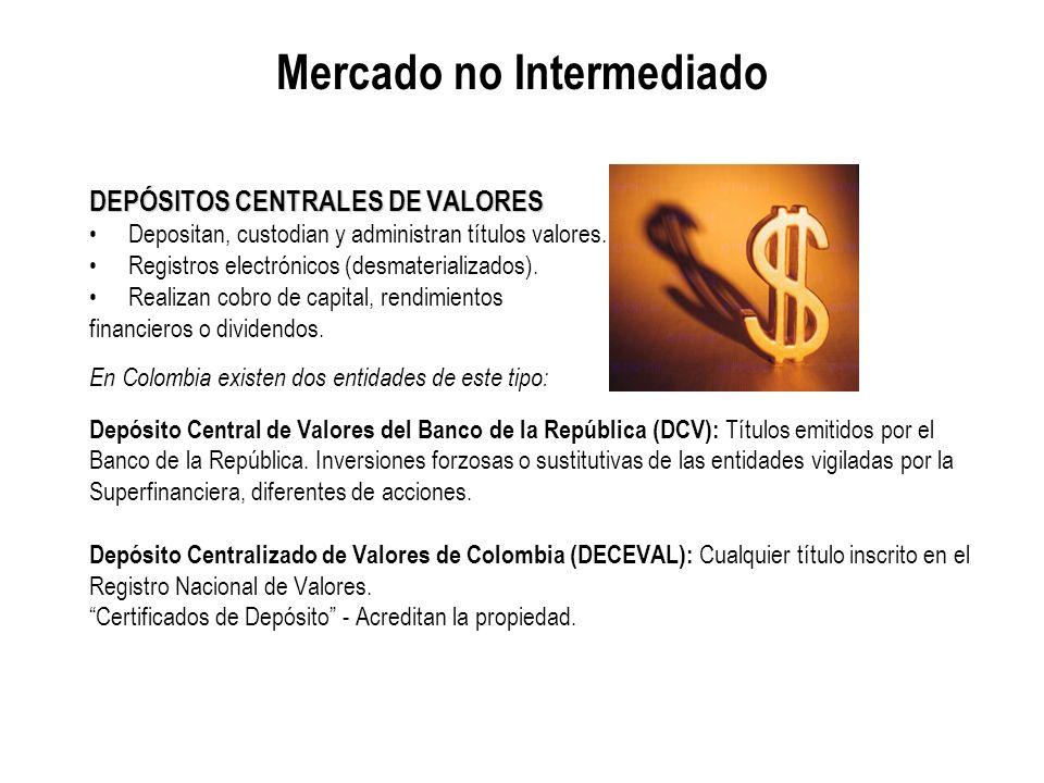Mercado no Intermediado DEPÓSITOS CENTRALES DE VALORES Depositan, custodian y administran títulos valores. Registros electrónicos (desmaterializados).