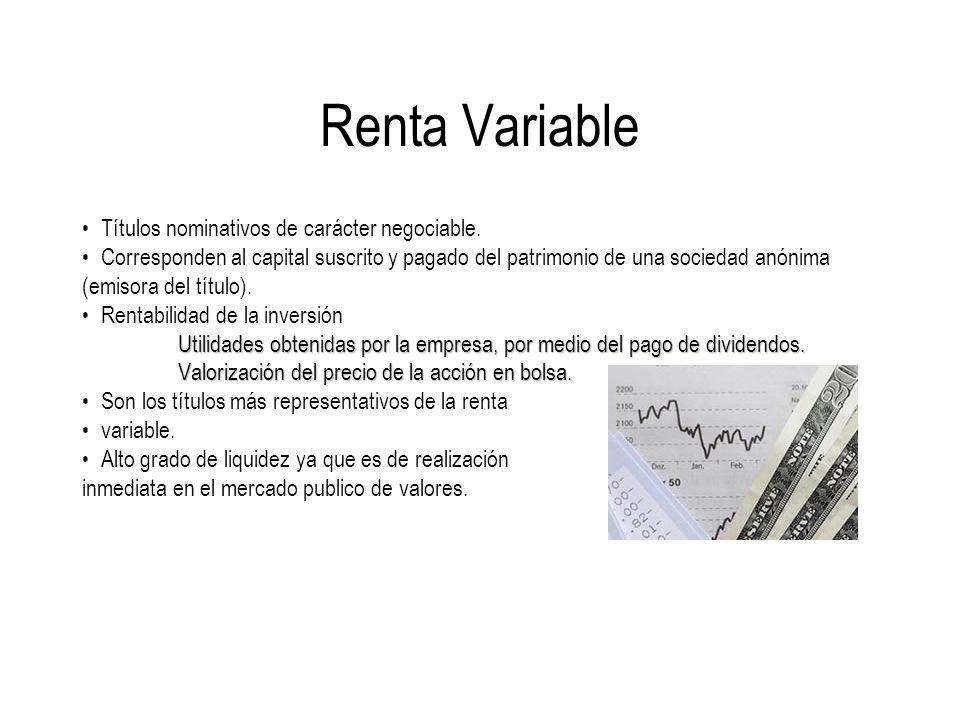 Renta Variable Títulos nominativos de carácter negociable. Corresponden al capital suscrito y pagado del patrimonio de una sociedad anónima (emisora d