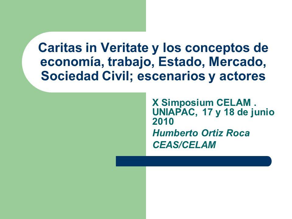 Caritas in Veritate y los conceptos de economía, trabajo, Estado, Mercado, Sociedad Civil; escenarios y actores X Simposium CELAM. UNIAPAC, 17 y 18 de