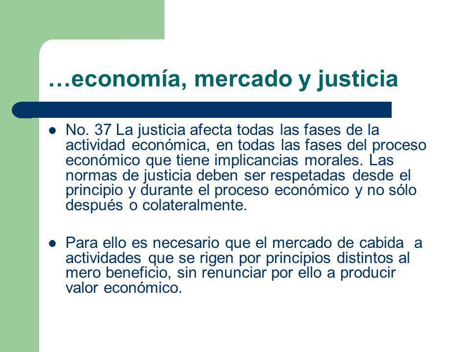 …economía, mercado y justicia No. 37 La justicia afecta todas las fases de la actividad económica, en todas las fases del proceso económico que tiene