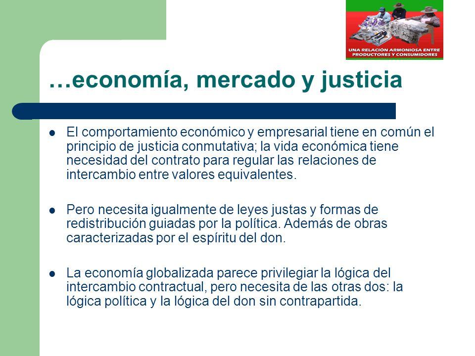 …economía, mercado y justicia El comportamiento económico y empresarial tiene en común el principio de justicia conmutativa; la vida económica tiene n