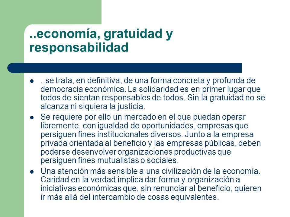 ..economía, gratuidad y responsabilidad..se trata, en definitiva, de una forma concreta y profunda de democracia económica. La solidaridad es en prime