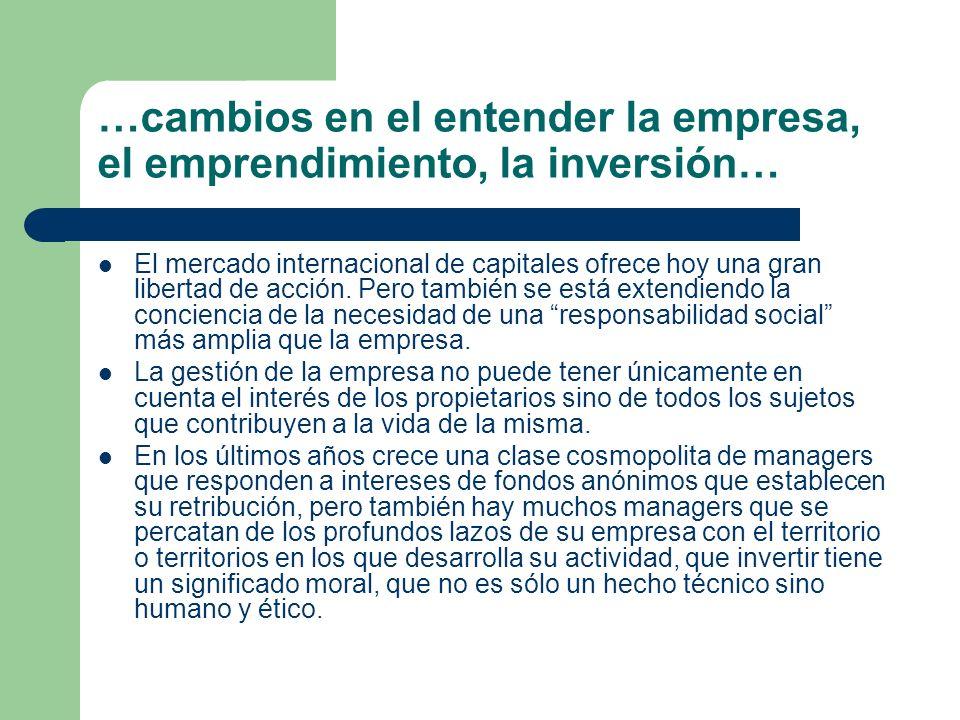 …cambios en el entender la empresa, el emprendimiento, la inversión… El mercado internacional de capitales ofrece hoy una gran libertad de acción. Per