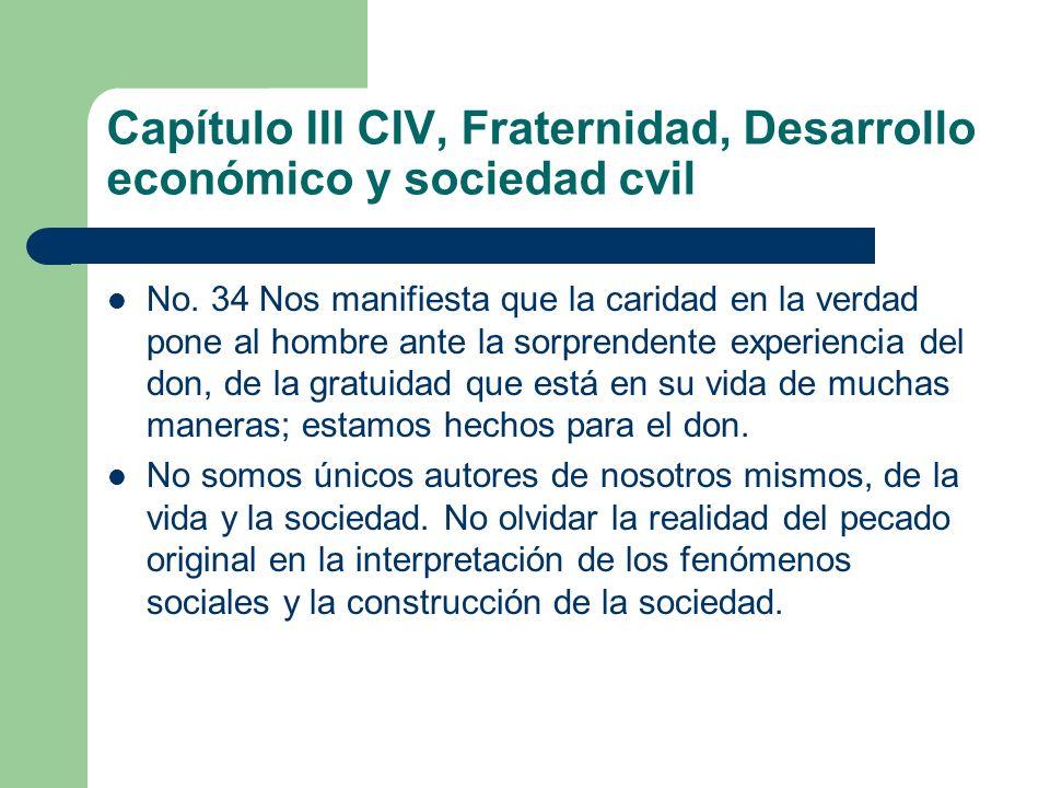 Capítulo III CIV, Fraternidad, Desarrollo económico y sociedad cvil No. 34 Nos manifiesta que la caridad en la verdad pone al hombre ante la sorprende