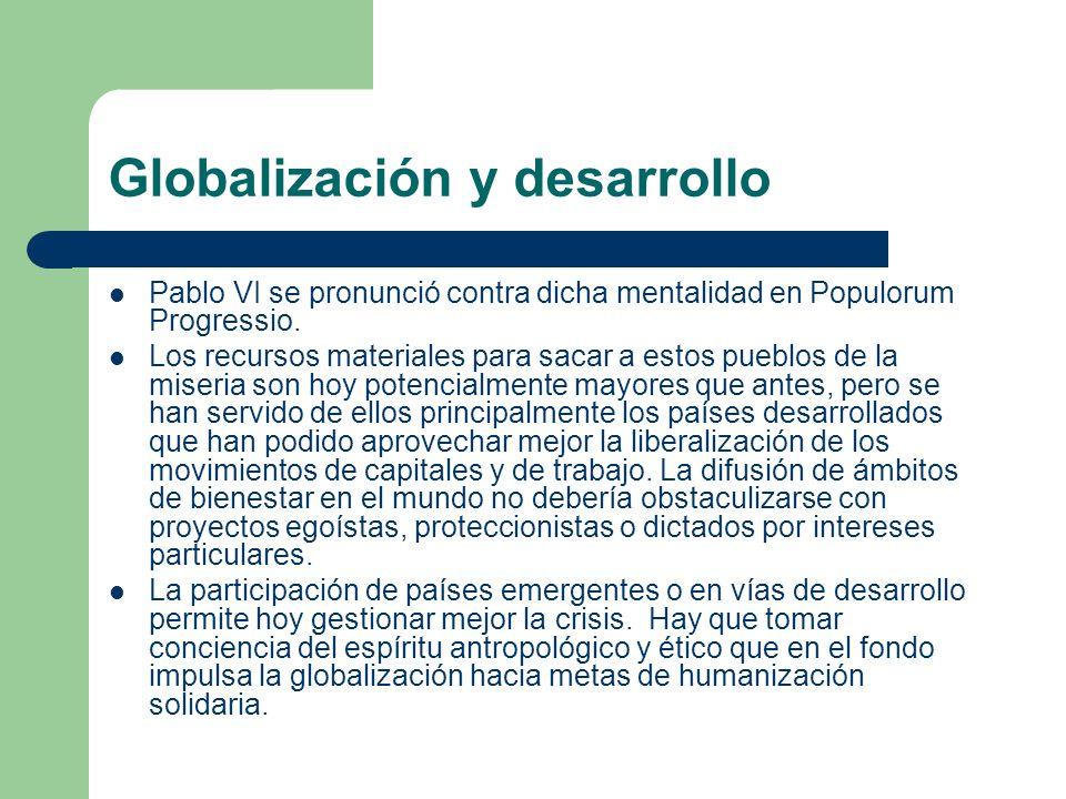 Globalización y desarrollo Pablo VI se pronunció contra dicha mentalidad en Populorum Progressio. Los recursos materiales para sacar a estos pueblos d