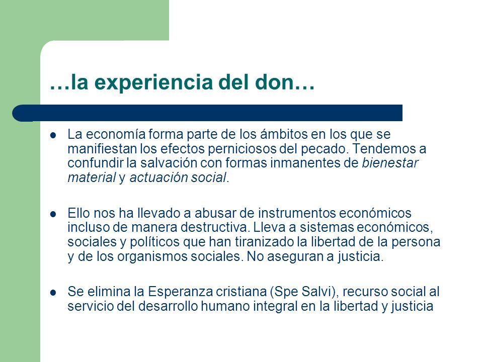 …la experiencia del don… La economía forma parte de los ámbitos en los que se manifiestan los efectos perniciosos del pecado. Tendemos a confundir la