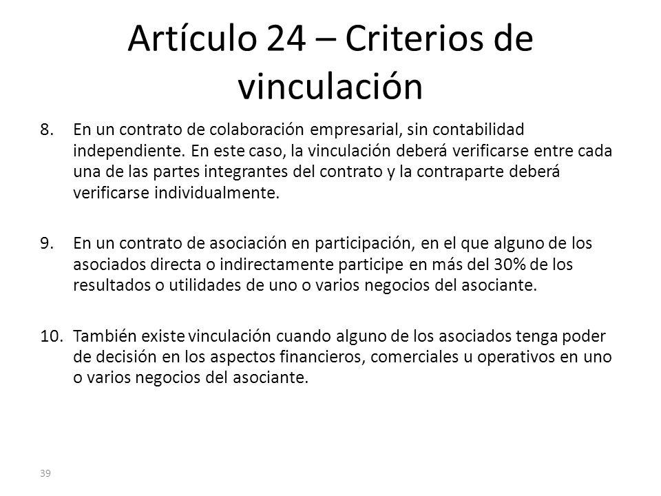 39 Artículo 24 – Criterios de vinculación 8.En un contrato de colaboración empresarial, sin contabilidad independiente. En este caso, la vinculación d