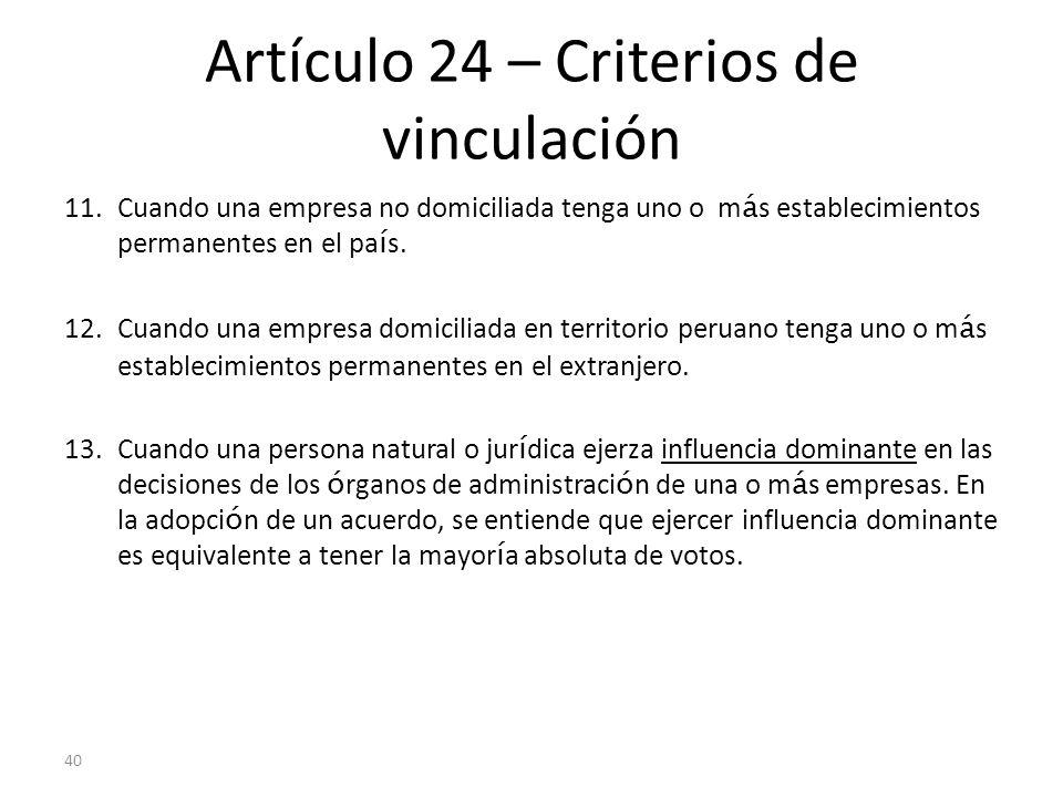 40 Artículo 24 – Criterios de vinculación 11.Cuando una empresa no domiciliada tenga uno o m á s establecimientos permanentes en el pa í s. 12.Cuando